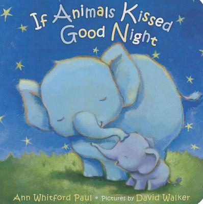 If Animals Kissed Good Night By Paul, Ann Whitford/ Walker, David (ILT)